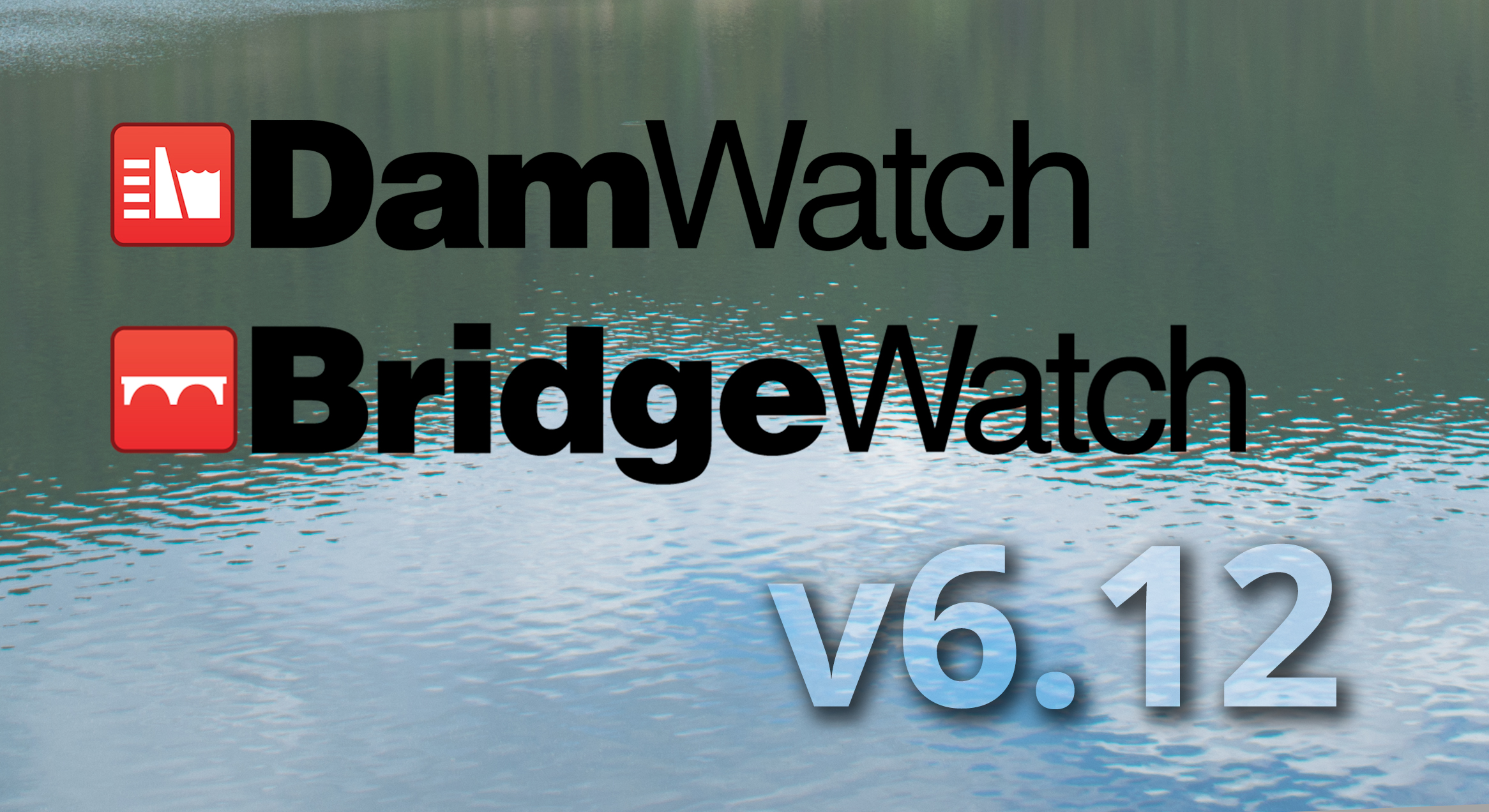 Graphic for release of version 6.12 of BridgeWatch and DamWatch